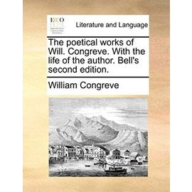 The Poetical Works of Will. Congreve. with the Life of the Author. Bell's Second Edition. - William Congreve