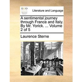 A Sentimental Journey Through France and Italy. by Mr. Yorick. ... Volume 2 of 5 - Laurence Sterne