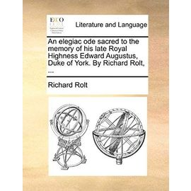 An Elegiac Ode Sacred to the Memory of His Late Royal Highness Edward Augustus, Duke of York. by Richard Rolt, - Rolt, Richard