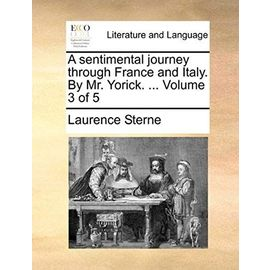A Sentimental Journey Through France and Italy. by Mr. Yorick. ... Volume 3 of 5 - Laurence Sterne