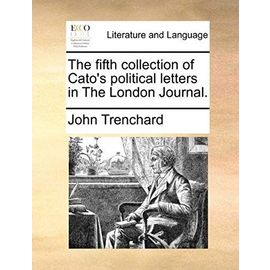 The Fifth Collection of Cato's Political Letters in the London Journal - Trenchard, John