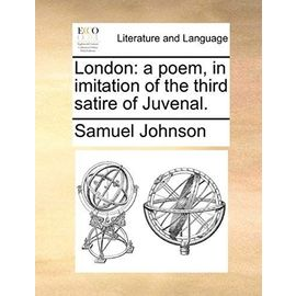 London: A Poem, in Imitation of the Third Satire of Juvenal - Samuel Johnson