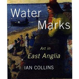 Water Marks: Art in East Anglia - Ian Collins