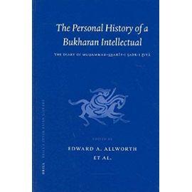 The Personal History of a Bukharan Intellectual: The Diary of Mu Ammad Shar F-I Adr-I Ziy
