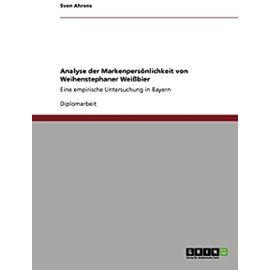 Analyse der Markenpersönlichkeit von Weihenstephaner Weißbier - Sven Ahrens
