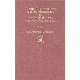 Tradition, Modernity, and Postmodernity in Arabic Literature: Essays in Honor of Professor Issa J. Boullata - Kamal Abdel-Malek