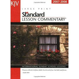 King James Version Standard Lesson Commentary 2007-2008: International Sunday School Lessons (Standard Lesson Commentary: KJV (Large Print)) - Unknown