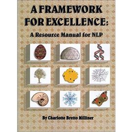 Framework for Excellence : A Resource Manual for NLP - Charlotte C. Bretto