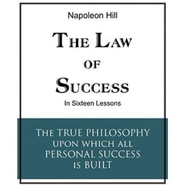 The Law of Success in Sixteen Lessons - Napoléon Hill