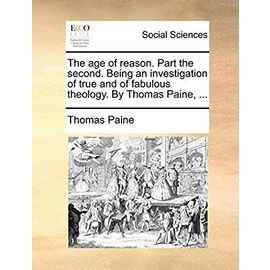 The Age of Reason. Part the Second. Being an Investigation of True and of Fabulous Theology. by Thomas Paine, ... - Thomas Paine