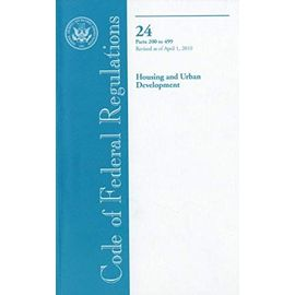 Code of Federal Regulations, Title 24, Housing and Urban Development, Pt. 200-499, Revised as of April 1, 2010 - Unknown