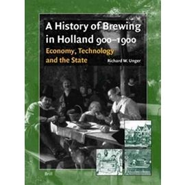 A History of Brewing in Holland, 900-1900: Economy, Technology and the State - Richard Unger