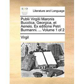 Publii Virgilii Maronis Bucolica, Georgica, Et Aeneis. Ex Editione Petri Burmanni. ... Volume 1 of 2 - Virgil