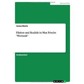 """Fiktion und Realität in Max Frischs """"Montauk - Iwona Eberle"""