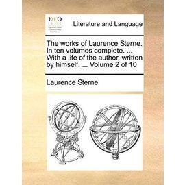 The Works of Laurence Sterne. in Ten Volumes Complete. ... with a Life of the Author, Written by Himself. ... Volume 2 of 10 - Laurence Sterne