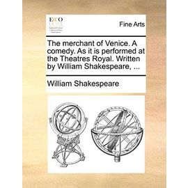 The Merchant of Venice. a Comedy. as It Is Performed at the Theatres Royal. Written by William Shakespeare, ... - William Shakespeare