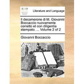 Il Decamerone Di M. Giovanni Boccaccio Nuovamente Corretto Et Con Diligentia Stampato. ... Volume 2 of 2 - Giovanni Boccaccio