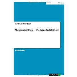 Musikarchäologie - Die Neandertalerflöte - Matthias Hinrichsen