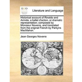 Historical Account of Rinaldo and Armida, a Ballet D'Action, or Dramatic Representation; Composed by Monsieur Noverre, and Translated from the Origina - Jean Georges Noverre