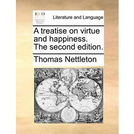 A Treatise on Virtue and Happiness. the Second Edition - Nettleton, Thomas