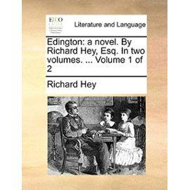 Edington: A Novel. by Richard Hey, Esq. in Two Volumes. ... Volume 1 of 2 - Richard Hey