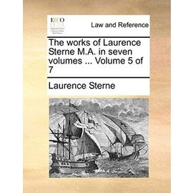 The Works of Laurence Sterne M.A. in Seven Volumes ... Volume 5 of 7 - Laurence Sterne