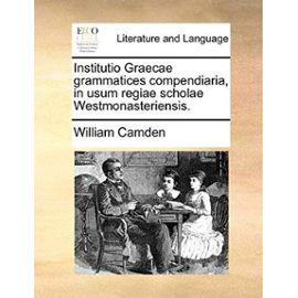Institutio Graecae Grammatices Compendiaria, in Usum Regiae Scholae Westmonasteriensis. - Unknown