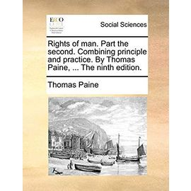 Rights of Man. Part the Second. Combining Principle and Practice. by Thomas Paine, ... the Ninth Edition - Thomas Paine