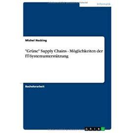 """Grüne"""" Supply Chains - Möglichkeiten der IT-Systemunterstützung - Michel Hecking"""