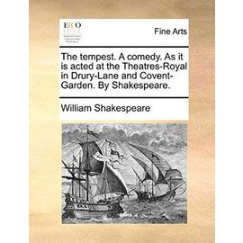 The Tempest. a Comedy. as It Is Acted at the Theatres-Royal in Drury-Lane and Covent-Garden. by Shakespeare. - William Shakespeare