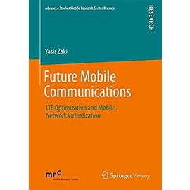 Future Mobile Communications: LTE Optimization and Mobile Network Virtualization (Advanced Studies Mobile Research Center Bremen) - Zaki, Yasir