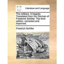 The Robbers. a Tragedy. Translated from the German of Frederick Schiller. the Third Edition, Corrected and Improved - Friedrich Schiller