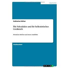Die Seleukiden und ihr hellenistisches Großreich - Katharina Hüfner
