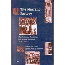 The Marrano Factory: The Portuguese Inquisition and Its New Christians 1536-1765 - Antonio Jose Saraiva