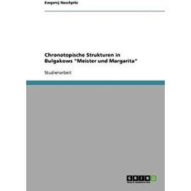 """Chronotopische Strukturen in Bulgakows """"Meister und Margarita - Ewgenij Naschpitz"""