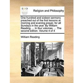 One Hundred and Sixteen Sermons Preached Out of the First Lessons at Morning and Evening Prayer, for All Sundays in the Year. by William Reading, ... - William Reading