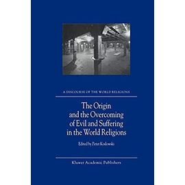 The Origin and the Overcoming of Evil and Suffering in the World Religions - P. Koslowski