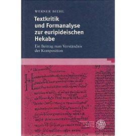 Textkritik Und Formanalyse Der Euripideischen Hekabe (Wissenschaftliche Kommentare Zu Griechischen Und Lateinische) - Werner Biehl
