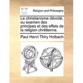 Le christianisme dévoilé, ou examen des principes et des effets de la religion chrétienne. - Paul Henri Thiry Holbach