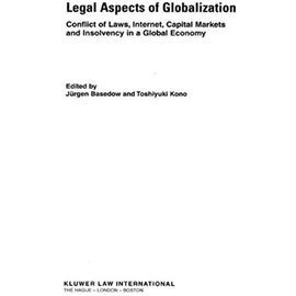 Legal Aspects of Globalisation: Conflicts of Law, Internet, Capital Markets and Insolvensy in a Global Economy - Jurgen Basedow