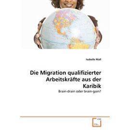 Die Migration qualifizierter Arbeitskräfte aus der Karibik: Brain-drain oder brain-gain? - Unknown
