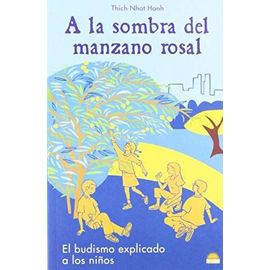 A la sombra del manzano rosal / in the Shadow of the Rose Apple: El Budismo Explicado a Los Ninos - Thich Nhat Hanh