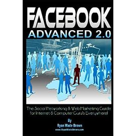 Facebook Advanced 2.0 - Black & White Version: The Social Networking & Web Marketing Guide for Internet & Computer Guru's Everywhere! - Unknown