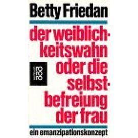 Der Weiblichkeitswahn oder Die Selbstbefreiung der Frau - Betty Friedan