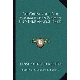 Die Grundzuge Der Musikalischen Formen Und Ihre Analyse (1852) - Ernst Friedrich Richter