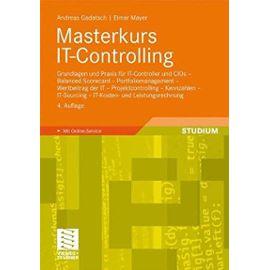 Masterkurs IT-Controlling: Grundlagen und Praxis für IT-Controller und CIOs - Balanced Scorecard - Portfoliomanagement - Wertbeitrag der IT - . . . und Leistungsrechnung (German Edition) - Andreas Gadatsch