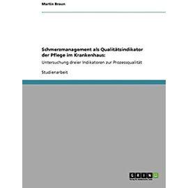 Schmerzmanagement als Qualitätsindikator der Pflege im Krankenhaus: - Martin Braun