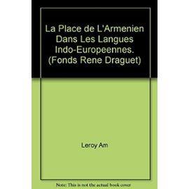 La Place de l'Armenien Dans Les Langues Indo-Europeennes - Leroy Am