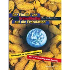 Der Einfluß von Erdnußbutter auf die Erdrotation - Forschungen, die die Welt nicht braucht - Marc Abrahams