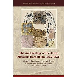 The Archaeology of the Jesuit Missions in Ethiopia (1557-1632) - Collectif